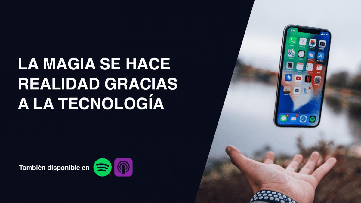 Podcast la magia se hace realidad gracias a la tecnología
